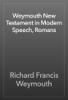 Richard Francis Weymouth - Weymouth New Testament in Modern Speech, Romans 앨범 사진