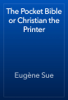Eugène Sue - The Pocket Bible or Christian the Printer artwork