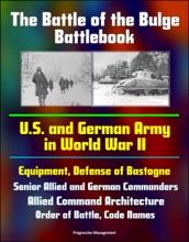 The Battle of the Bulge Battlebook: U.S. and German Army in World War II, Equipment, Defense of Bastogne