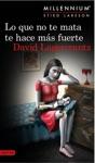 Lo Que No Te Mata Te Hace Ms Fuerte Serie Millennium 4  Edicin Mexicana