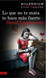 Lo que no te mata te hace más fuerte. (Serie Millennium 4 ) Edición mexicana PDF Download