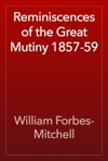 Reminiscences Of The Great Mutiny 1857-59