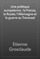Une politique européenne : la France, la Russie, l'Allemagne et la guerre au Transvaal