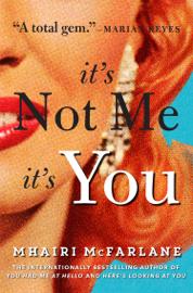 It's Not Me, It's You - Mhairi McFarlane book summary