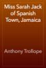 Anthony Trollope - Miss Sarah Jack of Spanish Town, Jamaica artwork