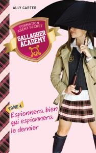Gallagher Academy 4 - Espionnera bien qui espionnera le dernier