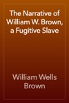 The Narrative Of William W Brown A Fugitive Slave