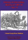 History Of The Indian Mutiny Of 1857-8  Vol IV Illustrated Edition