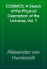 Alexander von Humboldt - COSMOS: A Sketch of the Physical Description of the Universe, Vol. 1 artwork