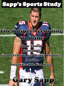 The Gospel According To John: How Elway Saved Us From Tebow, His Media Cronies, And An Insufferable Fan Base Book Review