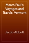 Marco Pauls Voyages And Travels Vermont