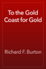 Richard F. Burton - To the Gold Coast for Gold artwork