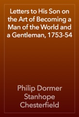 Letters to His Son on the Art of Becoming a Man of the World and a Gentleman, 1753-54