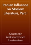 Iranian Influence On Moslem Literature Part I