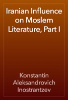 Iranian Influence on Moslem Literature, Part I