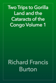 Two Trips to Gorilla Land and the Cataracts of the Congo Volume 1
