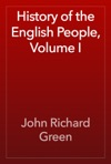 History Of The English People Volume I