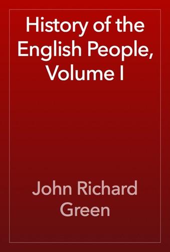 John Richard Green - History of the English People, Volume I