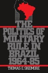 The Politics Of Military Rule In Brazil 1964-1985