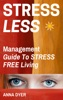 Stress Less : A Guide for A Stress Free Life