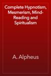 Complete Hypnotism, Mesmerism, Mind-Reading and Spiritualism