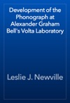 Development Of The Phonograph At Alexander Graham Bells Volta Laboratory