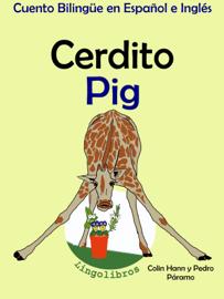 Cuento Bilingüe en Español e Inglés: Cerdito - Pig. Colección Aprender Inglés.