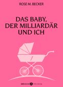 Das Baby, der Milliardär und ich - 1