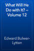 Edward Bulwer-Lytton - What Will He Do with It? — Volume 12 artwork
