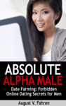 Date Farming: Forbidden Online Dating Secrets for Men That Women Love (Absolute Alpha Male 4)