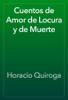 Horacio Quiroga - Cuentos de Amor de Locura y de Muerte artwork