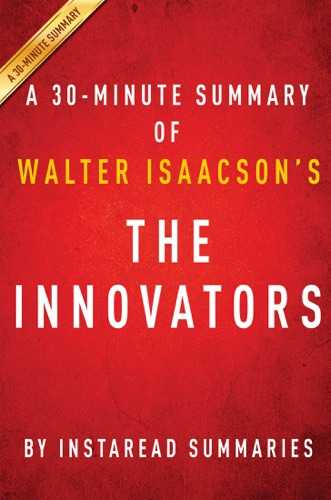 InstaRead Summaries - The Innovators by Walter Isaacson - A 30-minute Summary