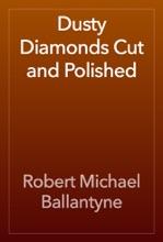 Dusty Diamonds Cut And Polished