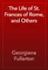Georgiana Fullerton - The Life of St. Frances of Rome, and Others artwork