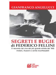 SEGRETI E BUGIE DI FEDERICO FELLINI. da Gianfranco Angelucci
