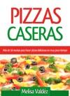 Pizzas Caseras Ms De 50 Recetas Para Hacer Pizzas Deliciosas En Muy Poco Tiempo