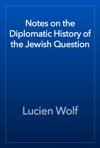 Notes On The Diplomatic History Of The Jewish Question