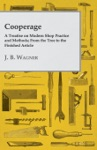 Cooperage A Treatise On Modern Shop Practice And Methods From The Tree To The Finished Article