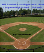 The Baseball Coaching Manual: Little League to High School Volume I
