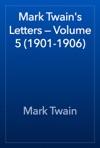 Mark Twains Letters  Volume 5 1901-1906