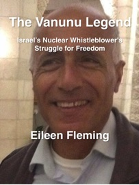 The Vanunu Legend Israel S Nuclear Whistleblower S Struggle For Freedom