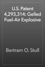 U.S. Patent 4,293,314: Gelled Fuel-Air Explosive