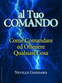 Al tuo comando - come comandare e ottenere qualsiasi cosa Book Cover