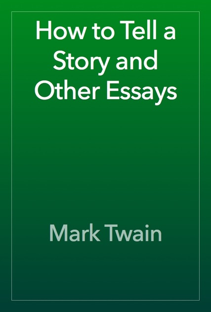 how to tell a story and other essays twain mark