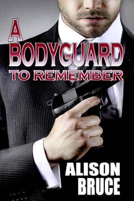 Alison Bruce - A Bodyguard to Remember (Book 1 Men in Uniform Series) book