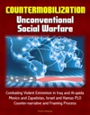 Countermobilization Unconventional Social Warfare - Combating Violent Extremism In Iraq And Al-qaida Mexico And Zapatistas Israel And Hamas PLO Counter-narrative And Framing Process