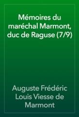 Mémoires du maréchal Marmont, duc de Raguse (7/9)