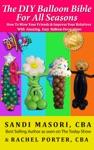 The DIY Balloon Bible For All Seasons