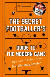 THE SECRET FOOTBALLERS GUIDE TO THE MODERN GAME