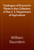 William Saunders - Catalogue of Economic Plants in the Collection of the U. S. Department of Agriculture artwork